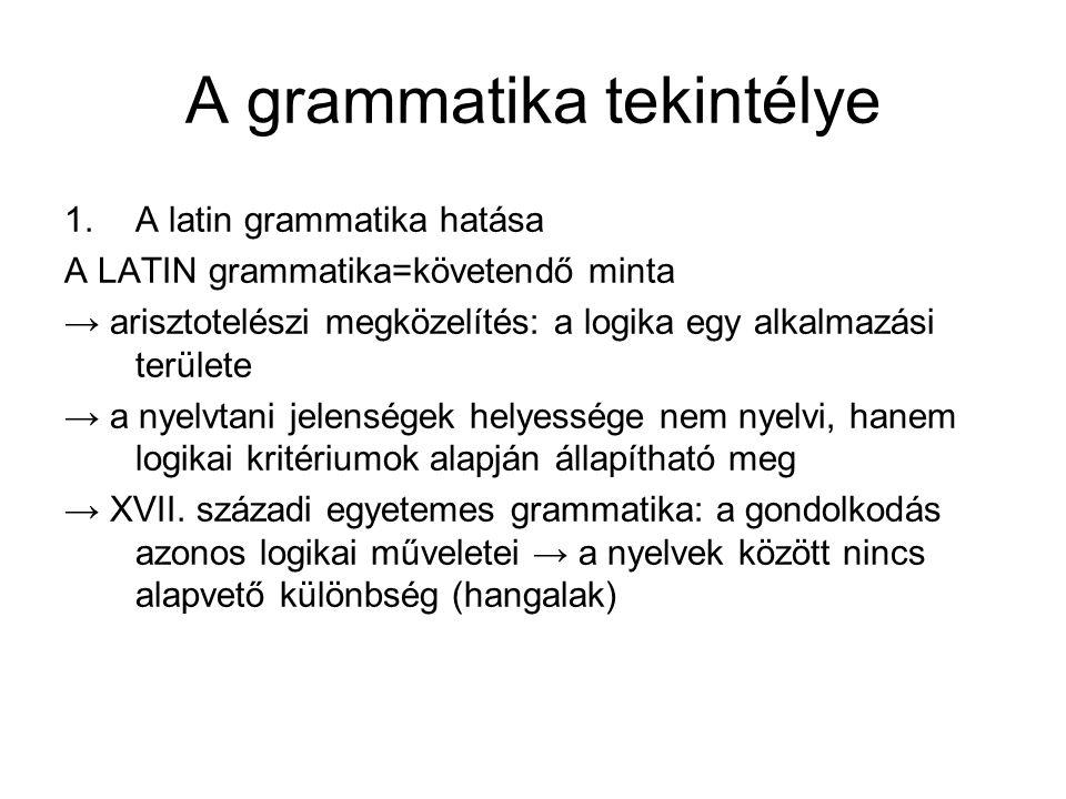 A grammatika tekintélye 1.A latin grammatika hatása A LATIN grammatika=követendő minta → arisztotelészi megközelítés: a logika egy alkalmazási terület