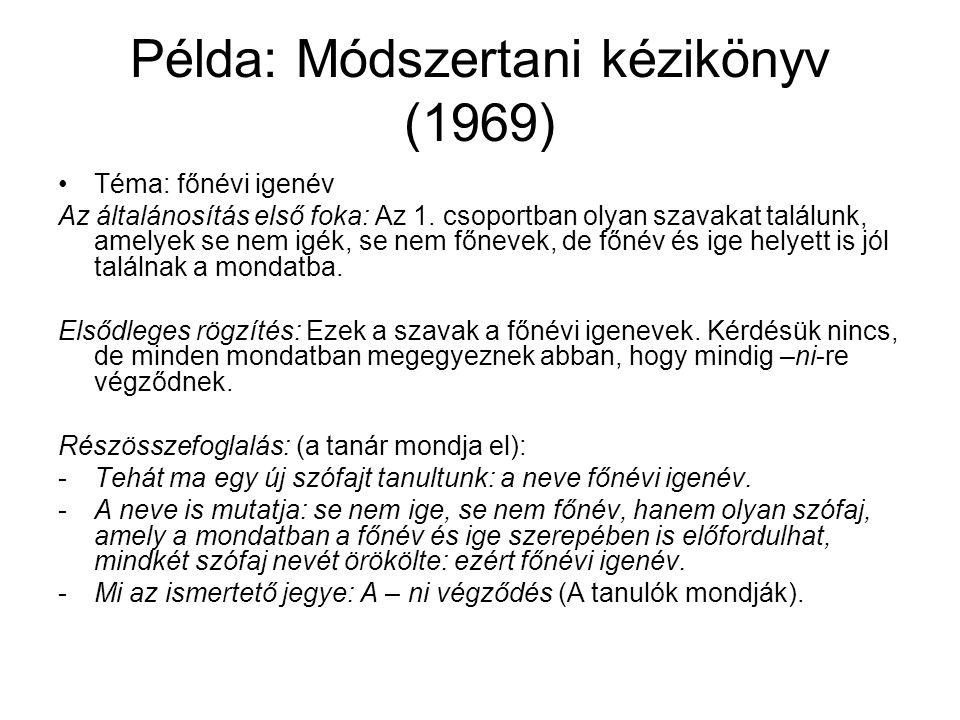 Példa: Módszertani kézikönyv (1969) Téma: főnévi igenév Az általánosítás első foka: Az 1. csoportban olyan szavakat találunk, amelyek se nem igék, se