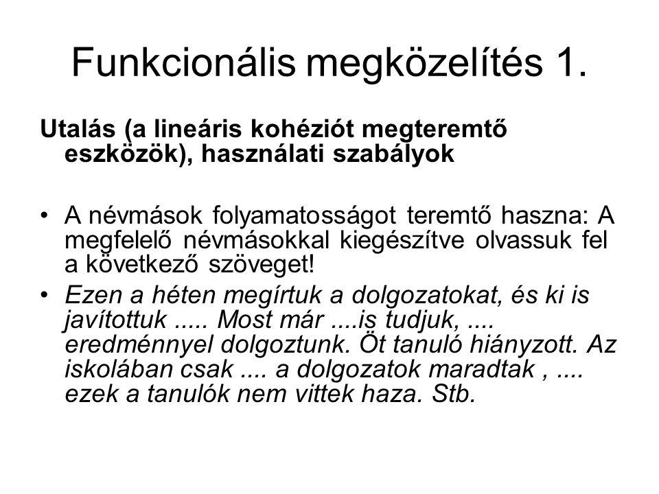 Funkcionális megközelítés 1. Utalás (a lineáris kohéziót megteremtő eszközök), használati szabályok A névmások folyamatosságot teremtő haszna: A megfe