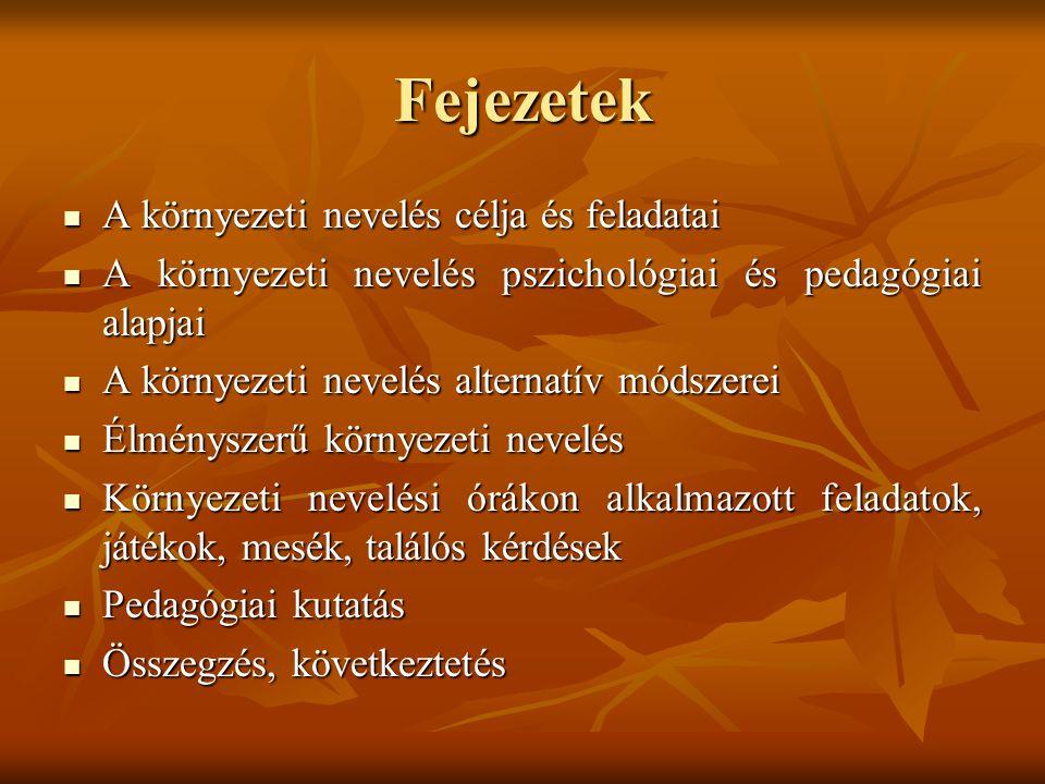 Fejezetek A környezeti nevelés célja és feladatai A környezeti nevelés célja és feladatai A környezeti nevelés pszichológiai és pedagógiai alapjai A k
