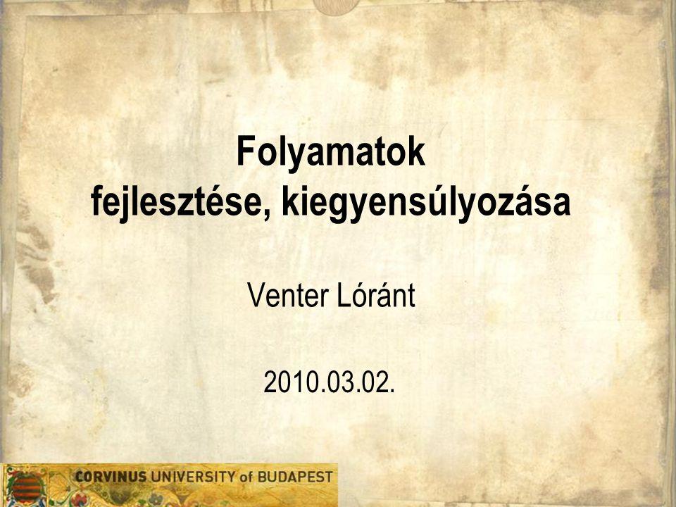 Folyamatok fejlesztése, kiegyensúlyozása Venter Lóránt 2010.03.02.
