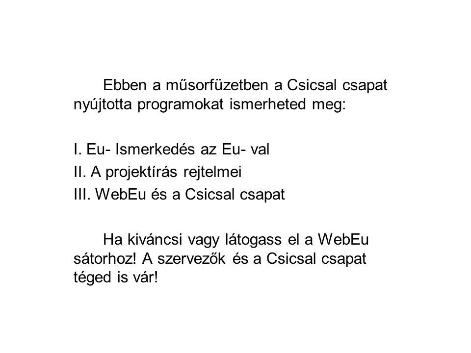 Ebben a műsorfüzetben a Csicsal csapat nyújtotta programokat ismerheted meg: I. Eu- Ismerkedés az Eu- val II. A projektírás rejtelmei III. WebEu és a