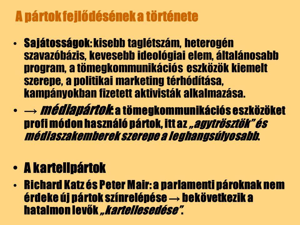 A pártok fejlődésének a története Sajátosságok: kisebb taglétszám, heterogén szavazóbázis, kevesebb ideológiai elem, általánosabb program, a tömegkomm
