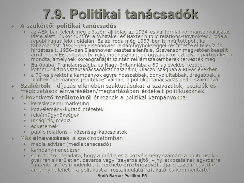 Bodó Barna: Politikai PR 7.9. Politikai tanácsadók  A szakértői politikai tanácsadás az AEÁ-ban jelent meg először: állítólag az 1934-es kaliforniai