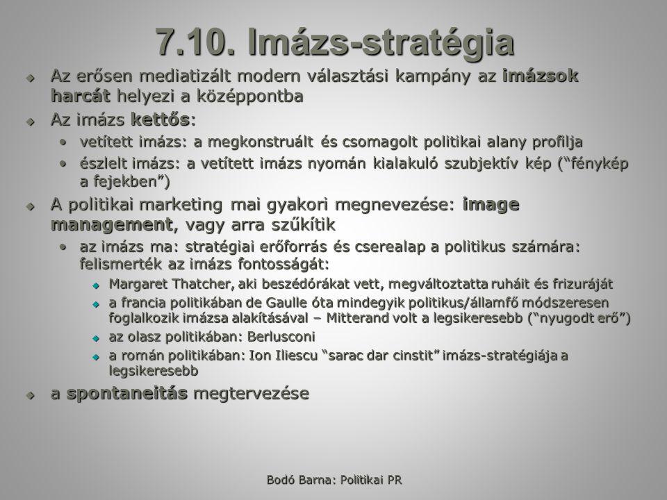 Bodó Barna: Politikai PR 7.10. Imázs-stratégia  Az erősen mediatizált modern választási kampány az imázsok harcát helyezi a középpontba  Az imázs ke