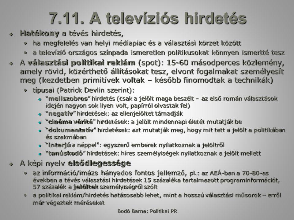 Bodó Barna: Politikai PR 7.11. A televíziós hirdetés  Hatékony a tévés hirdetés, ha megfelelés van helyi médiapiac és a választási körzet közöttha me