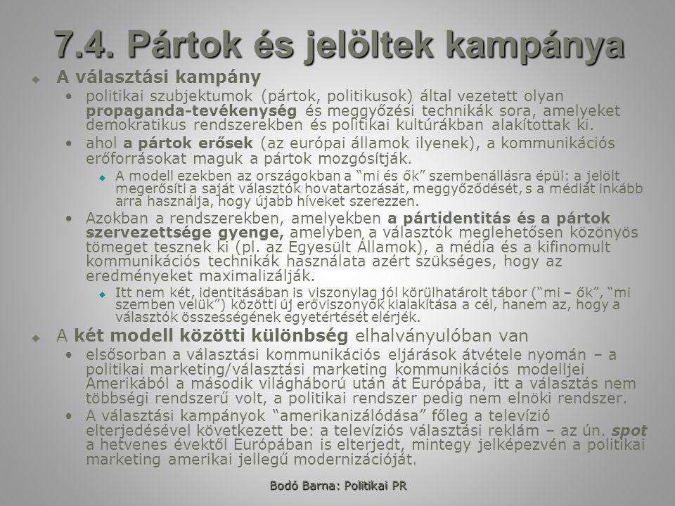 Bodó Barna: Politikai PR 7.4. Pártok és jelöltek kampánya   A választási kampány politikai szubjektumok (pártok, politikusok) által vezetett olyan p