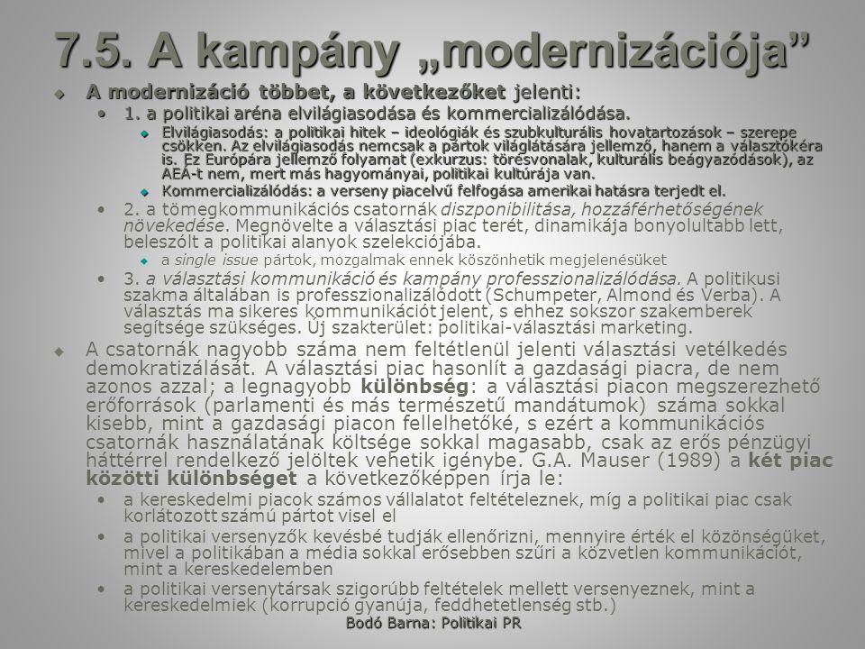 """Bodó Barna: Politikai PR 7.5. A kampány """"modernizációja""""  A modernizáció többet, a következőket jelenti: 1. a politikai aréna elvilágiasodása és komm"""