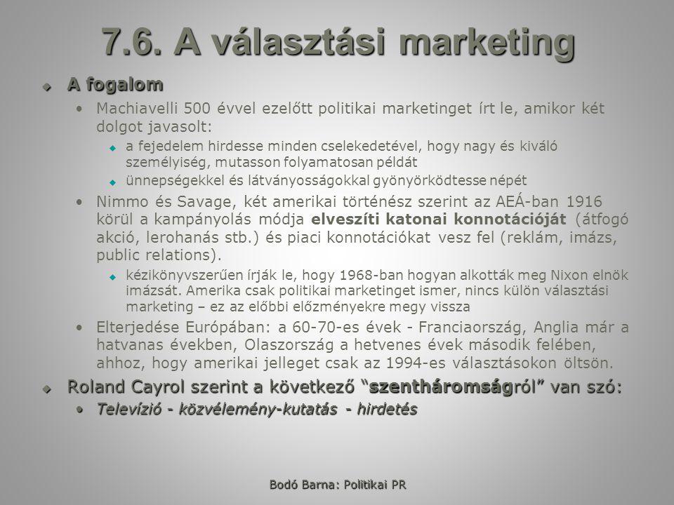 Bodó Barna: Politikai PR 7.6. A választási marketing  A fogalom Machiavelli 500 évvel ezelőtt politikai marketinget írt le, amikor két dolgot javasol