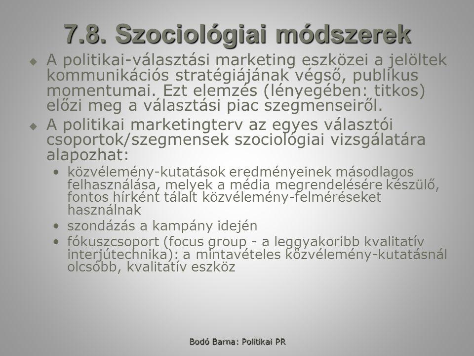 Bodó Barna: Politikai PR 7.8. Szociológiai módszerek   A politikai-választási marketing eszközei a jelöltek kommunikációs stratégiájának végső, publ