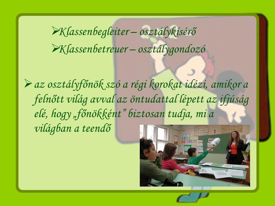  Klassenbegleiter – osztálykísérő  Klassenbetreuer – osztálygondozó  az osztályfőnök szó a régi korokat idézi, amikor a felnőtt világ avval az öntu