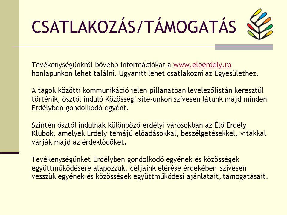 CSATLAKOZÁS/TÁMOGATÁS Tevékenységünkről bővebb információkat a www.eloerdely.ro honlapunkon lehet találni.