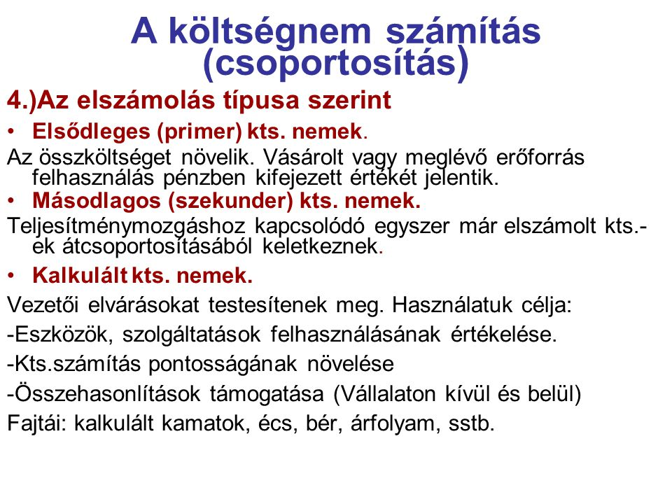 A költségnem számítás (csoportosítás ) 4.)Az elszámolás típusa szerint Elsődleges (primer) kts. nemek. Az összköltséget növelik. Vásárolt vagy meglévő