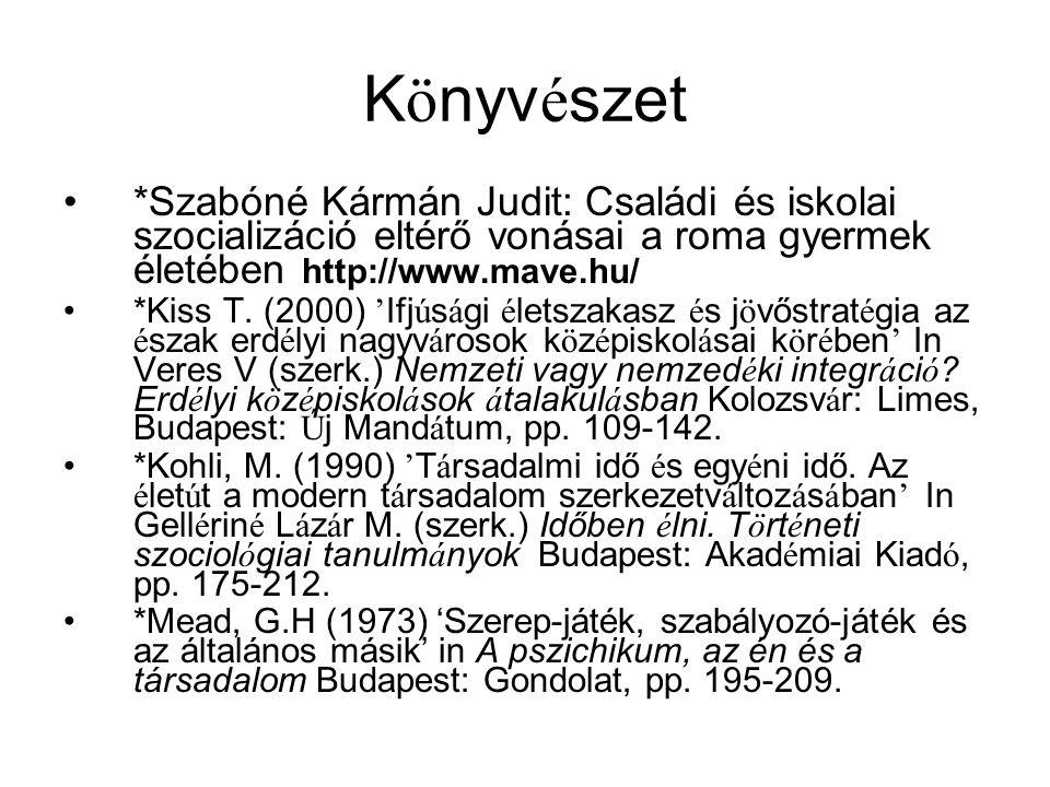 K ö nyv é szet *Szabóné Kármán Judit: Családi és iskolai szocializáció eltérő vonásai a roma gyermek életében http://www.mave.hu/ *Kiss T. (2000) ' If