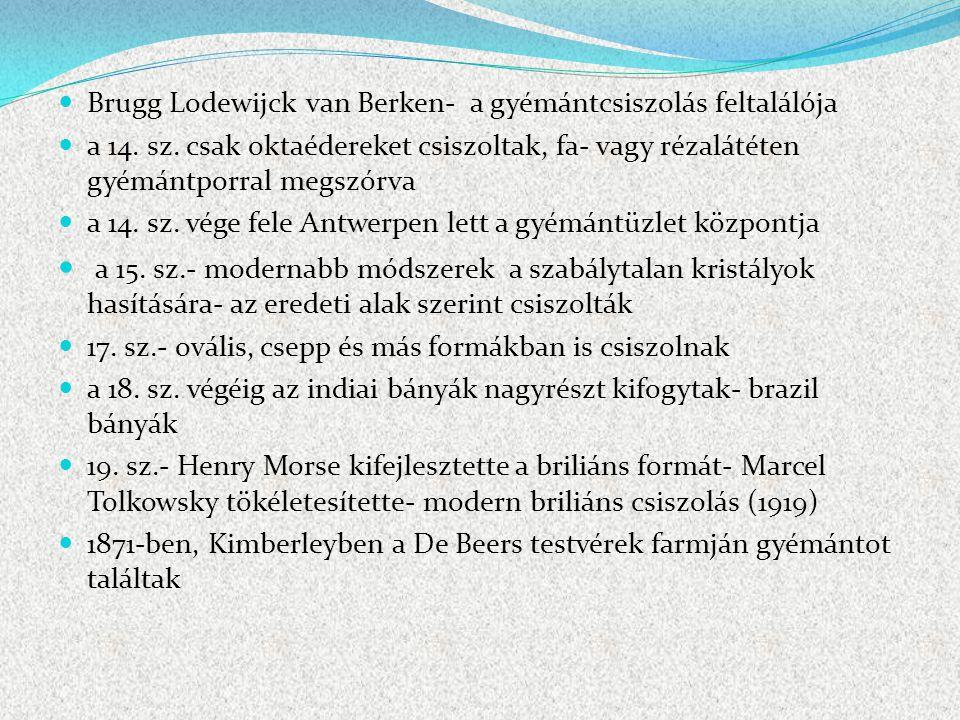 Brugg Lodewijck van Berken- a gyémántcsiszolás feltalálója a 14. sz. csak oktaédereket csiszoltak, fa- vagy rézalátéten gyémántporral megszórva a 14.