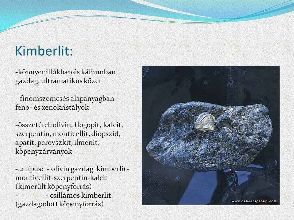 Kimberlit: -könnyenillókban és káliumban gazdag, ultramafikus kőzet - finomszemcsés alapanyagban feno- és xenokristályok -összetétel: olivin, flogopit