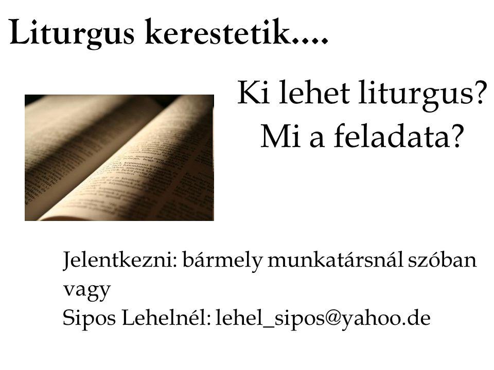 Liturgus kerestetik…. Ki lehet liturgus? Mi a feladata? Jelentkezni: bármely munkatársnál szóban vagy Sipos Lehelnél: lehel_sipos@yahoo.de