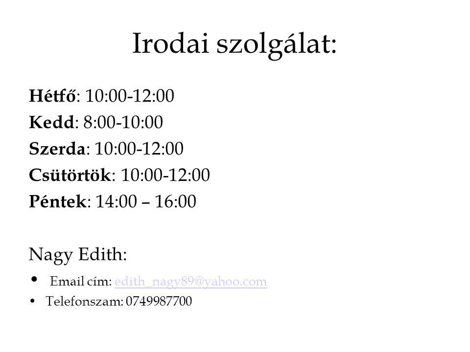 Irodai szolgálat: Hétfő : 10:00-12:00 Kedd : 8:00-10:00 Szerda : 10:00-12:00 Csütörtök : 10:00-12:00 Péntek : 14:00 – 16:00 Nagy Edith: Email cím: edi