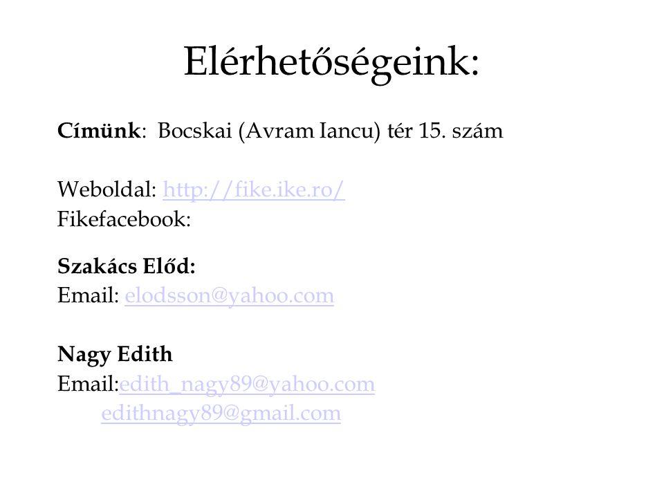 Elérhetőségeink: Címünk : Bocskai (Avram Iancu) tér 15. szám Weboldal: http://fike.ike.ro/http://fike.ike.ro/ Fikefacebook: Szakács Előd: Email: elods