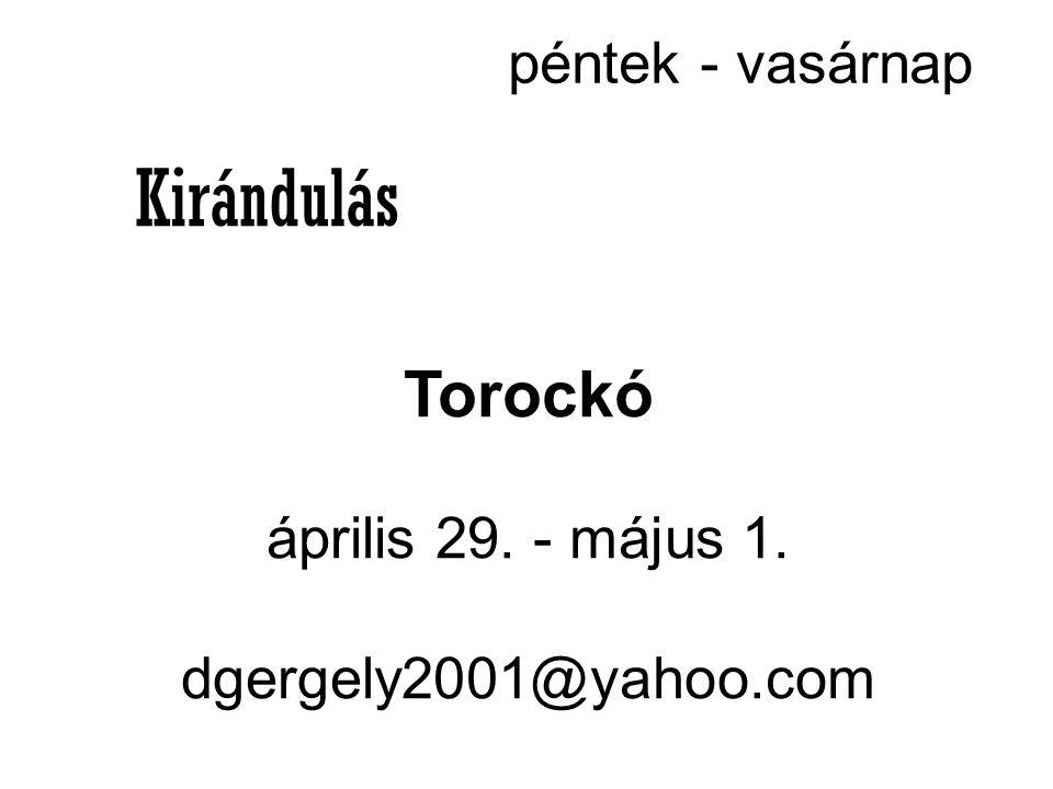 péntek - vasárnap Kirándulás Torockó április 29. - május 1. dgergely2001@yahoo.com