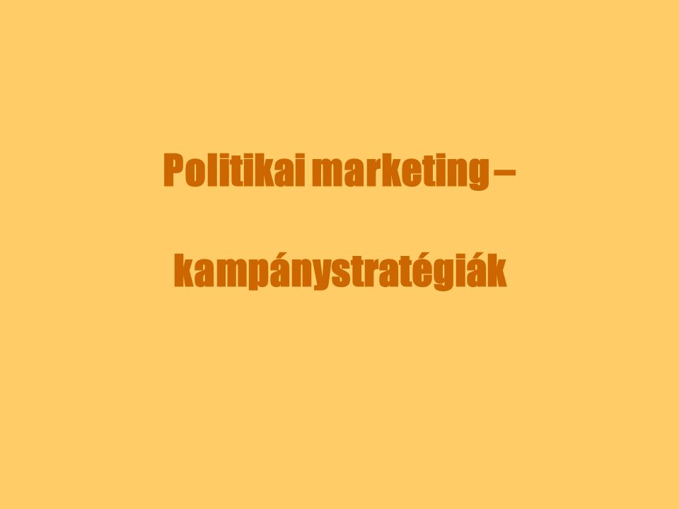 Politikai marketing – kampánystratégiák