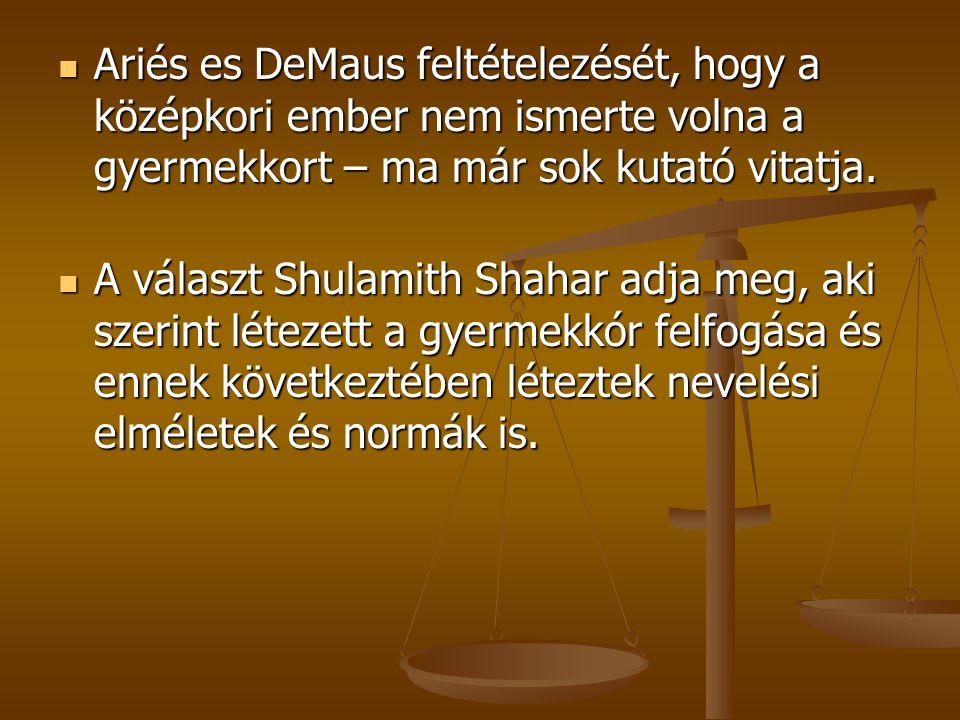 Ariés es DeMaus feltételezését, hogy a középkori ember nem ismerte volna a gyermekkort – ma már sok kutató vitatja. Ariés es DeMaus feltételezését, ho