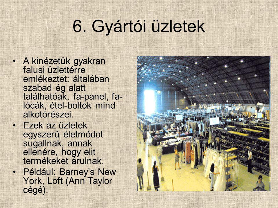 6. Gyártói üzletek A kinézetük gyakran falusi üzlettérre emlékeztet: általában szabad ég alatt találhatóak, fa-panel, fa- lócák, étel-boltok mind alko