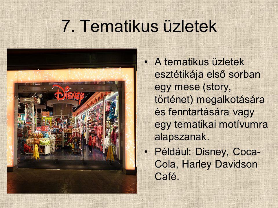 7. Tematikus üzletek A tematikus üzletek esztétikája első sorban egy mese (story, történet) megalkotására és fenntartására vagy egy tematikai motívumr