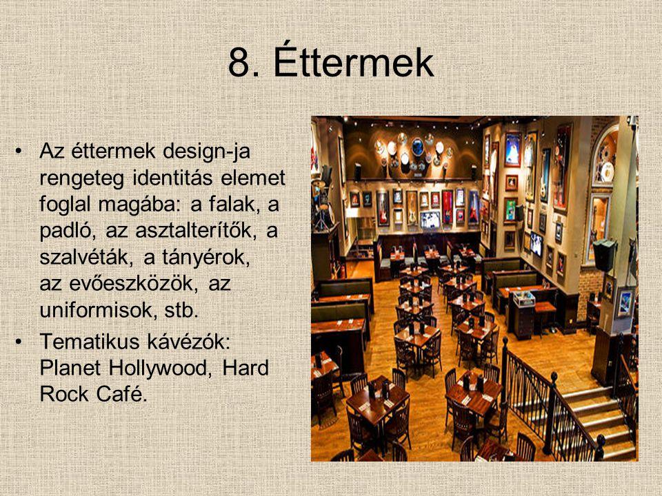 8. Éttermek Az éttermek design-ja rengeteg identitás elemet foglal magába: a falak, a padló, az asztalterítők, a szalvéták, a tányérok, az evőeszközök
