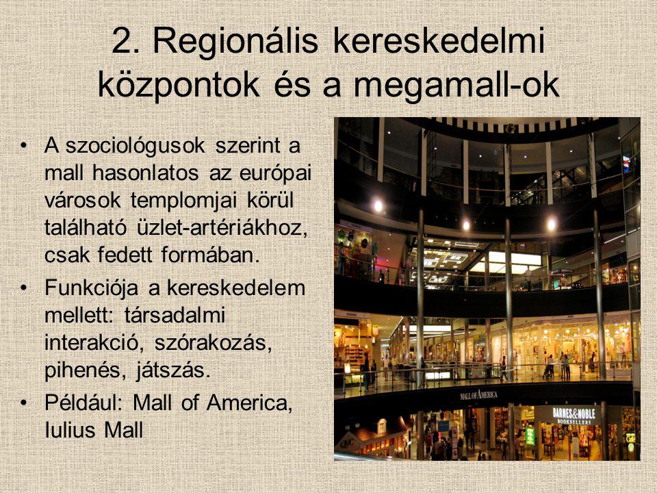 2. Regionális kereskedelmi központok és a megamall-ok A szociológusok szerint a mall hasonlatos az európai városok templomjai körül található üzlet-ar