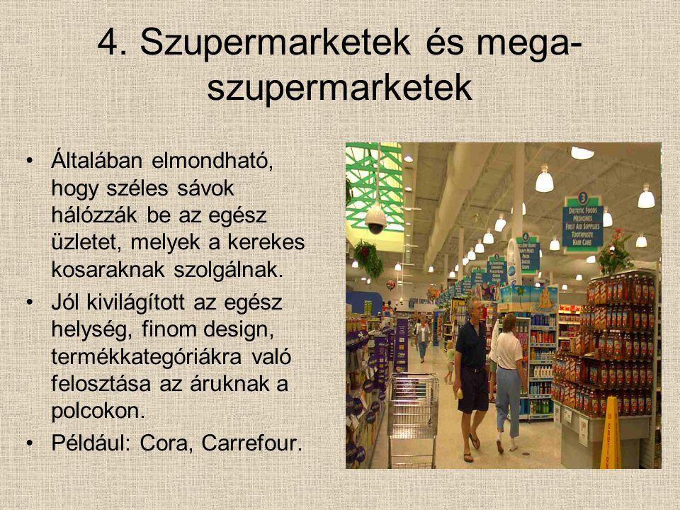 4. Szupermarketek és mega- szupermarketek Általában elmondható, hogy széles sávok hálózzák be az egész üzletet, melyek a kerekes kosaraknak szolgálnak