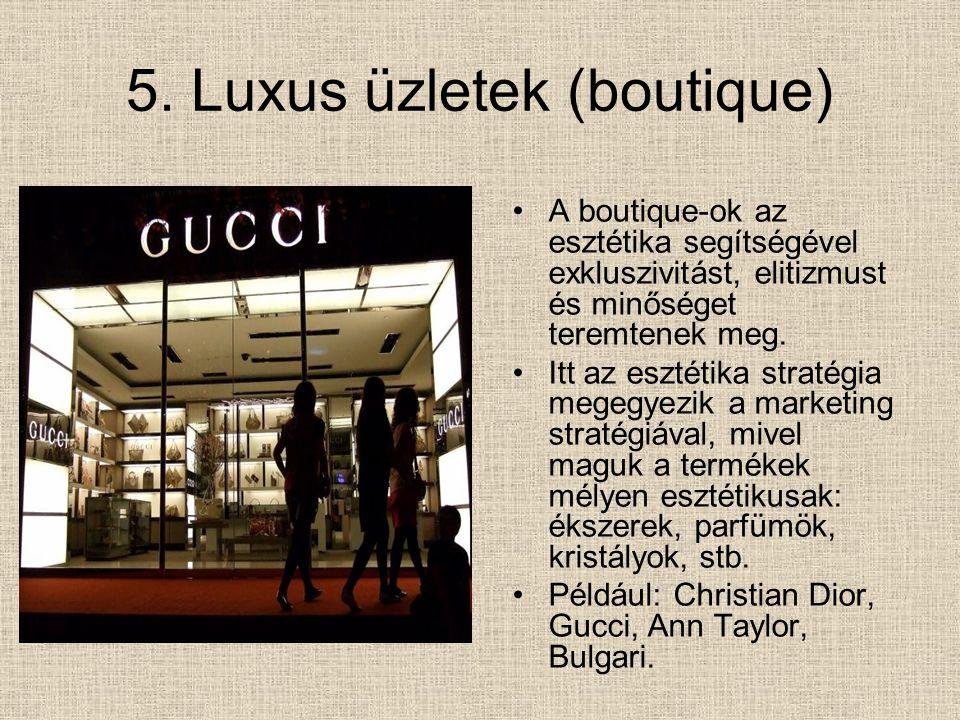 5. Luxus üzletek (boutique) A boutique-ok az esztétika segítségével exkluszivitást, elitizmust és minőséget teremtenek meg. Itt az esztétika stratégia