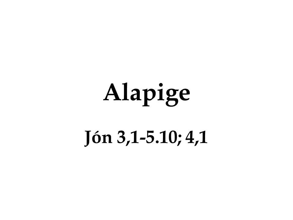 Alapige Jón 3,1-5.10; 4,1