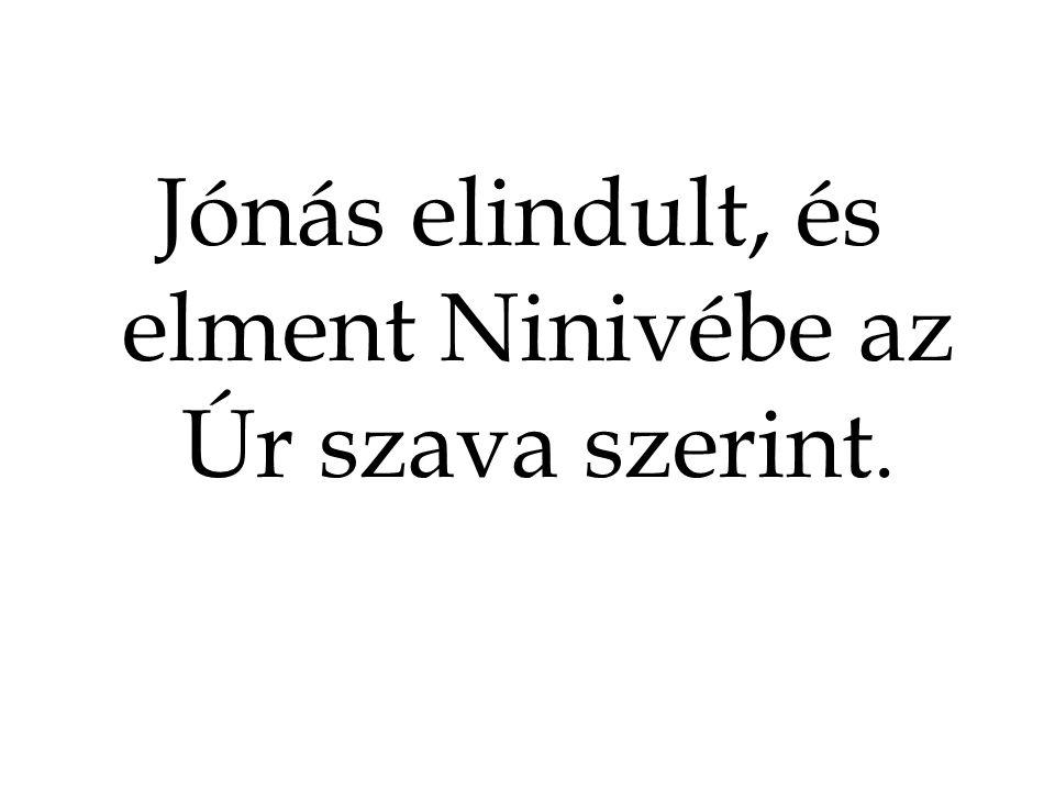 Jónás elindult, és elment Ninivébe az Úr szava szerint.