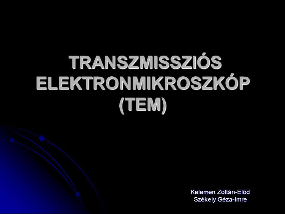 TRANSZMISSZIÓS ELEKTRONMIKROSZKÓP (TEM) TRANSZMISSZIÓS ELEKTRONMIKROSZKÓP (TEM) Kelemen Zoltán-Előd Székely Géza-Imre