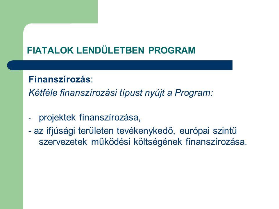 FIATALOK LENDÜLETBEN PROGRAM Finanszírozás: Kétféle finanszírozási típust nyújt a Program: - projektek finanszírozása, - az ifjúsági területen tevékenykedő, európai szintű szervezetek működési költségének finanszírozása.