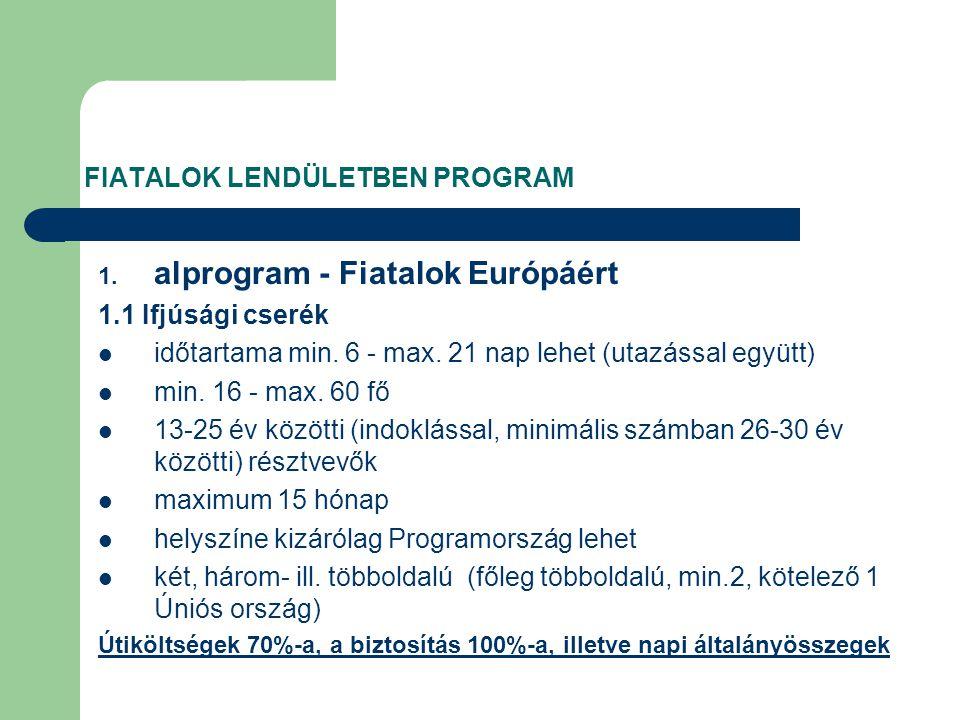 FIATALOK LENDÜLETBEN PROGRAM 1. alprogram - Fiatalok Európáért 1.1 Ifjúsági cserék időtartama min.