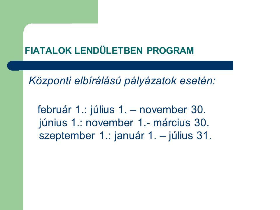 FIATALOK LENDÜLETBEN PROGRAM Központi elbírálású pályázatok esetén: február 1.: július 1.