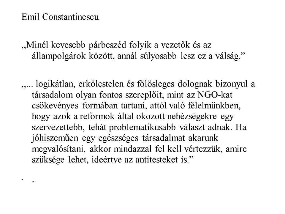 Emil Constantinescu,,Minél kevesebb párbeszéd folyik a vezet ők és az állampolgárok között, annál súlyosabb lesz ez a válság. ,,...