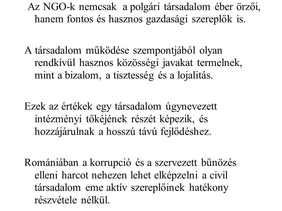 . Az NGO-k nemcsak a polgári társadalom éber örz ői, hanem fontos és hasznos gazdasági szereplők is. A társadalom működése szempontjából olyan rendkív