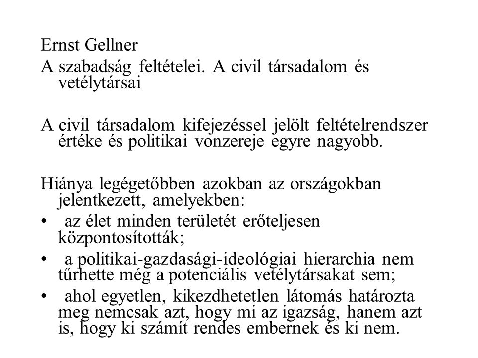 Ernst Gellner A szabadság feltételei. A civil társadalom és vetélytársai A civil társadalom kifejezéssel jelölt feltételrendszer értéke és politikai v
