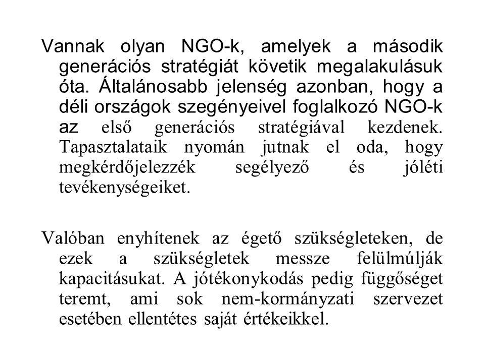 Vannak olyan NGO-k, amelyek a második generációs stratégiát követik megalakulásuk óta. Általánosabb jelenség azonban, hogy a déli országok szegényeive