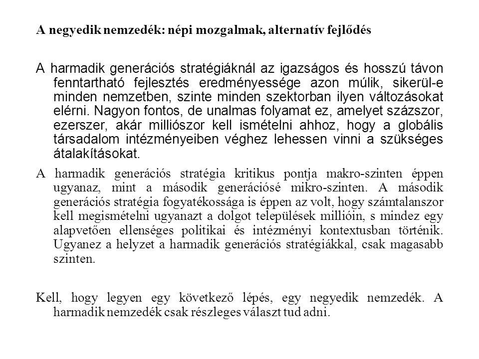 A negyedik nemzedék: népi mozgalmak, alternatív fejlődés A harmadik generációs stratégiáknál az igazságos és hosszú távon fenntartható fejlesztés ered