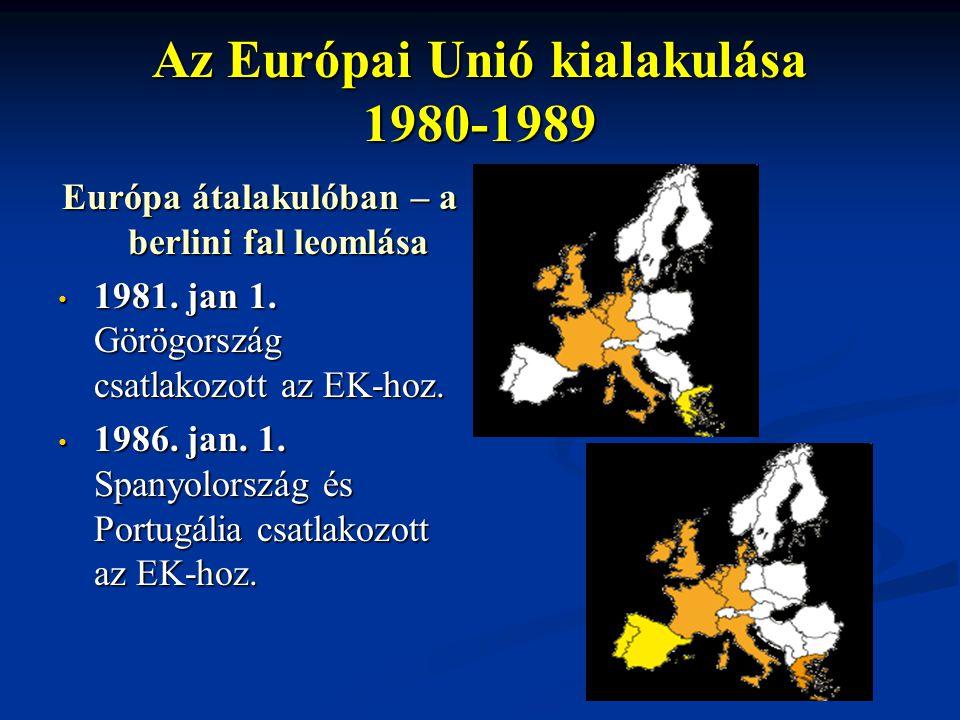 Az Európai Unió kialakulása 1980-1989 Európa átalakulóban – a berlini fal leomlása 1981. jan 1. Görögország csatlakozott az EK-hoz. 1981. jan 1. Görög