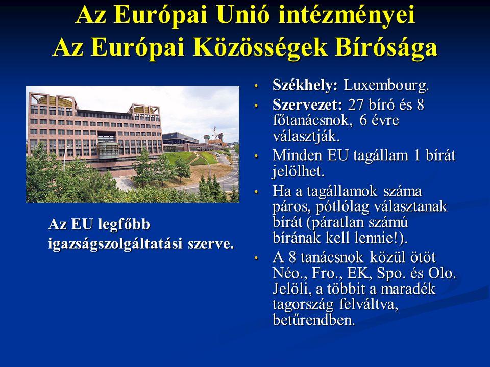 Az Európai Unió intézményei Az Európai Közösségek Bírósága Az EU legfőbb igazságszolgáltatási szerve. Székhely: Luxembourg. Szervezet: 27 bíró és 8 fő