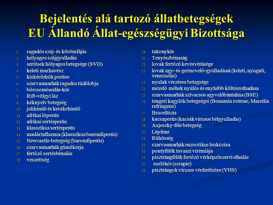 Bejelentés alá tartozó állatbetegségek EU Állandó Állat-egészségügyi Bizottsága 1. ragadós száj- és körömfájás 2. hólyagos szájgyulladás 3. sertések h