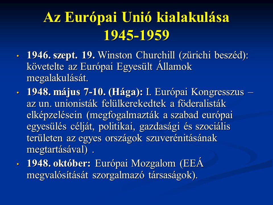 Az Európai Unió kialakulása 1945-1959 1946. szept. 19. Winston Churchill (zürichi beszéd): követelte az Európai Egyesült Államok megalakulását. 1946.