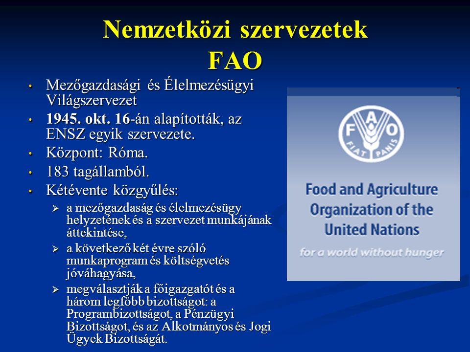 Nemzetközi szervezetek FAO Mezőgazdasági és Élelmezésügyi Világszervezet Mezőgazdasági és Élelmezésügyi Világszervezet 1945. okt. 16-án alapították, a