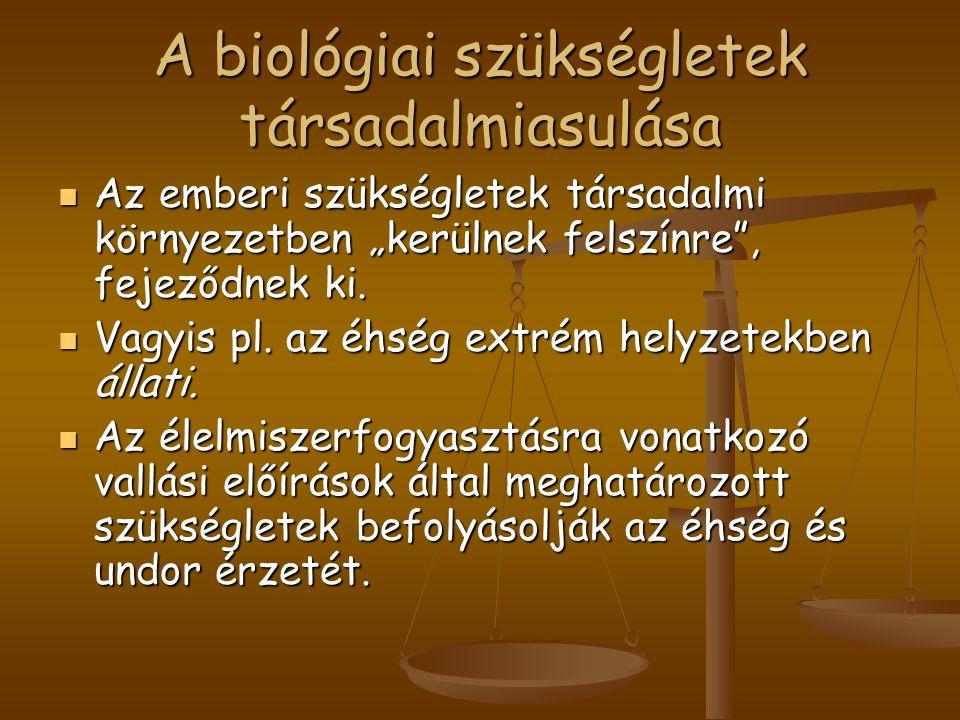 """A biológiai szükségletek társadalmiasulása Az emberi szükségletek társadalmi környezetben """"kerülnek felszínre"""", fejeződnek ki. Az emberi szükségletek"""