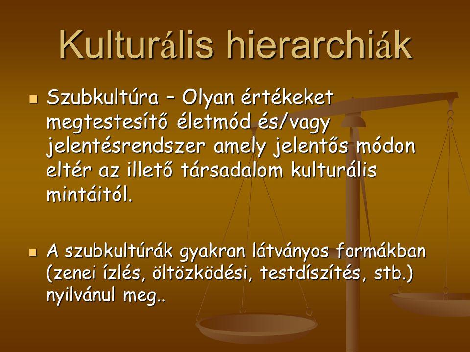 Kultur á lis hierarchi á k Szubkultúra – Olyan értékeket megtestesítő életmód és/vagy jelentésrendszer amely jelentős módon eltér az illető társadalom